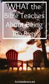what the bible says about being busy more than yourself