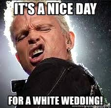 Wedding Meme - it s a nice day for a white wedding billy idol face meme generator