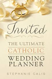 ultimate wedding planner invited the ultimate catholic wedding planner catholic books