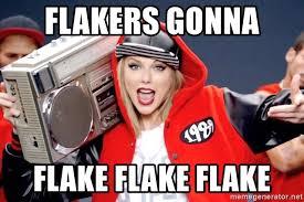 Flake Meme - flakers gonna flake flake flake taylor swift shake it off meme