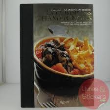 cuisine de terroir la cuisine du terroir la cuisine des champignons pas cher livres et