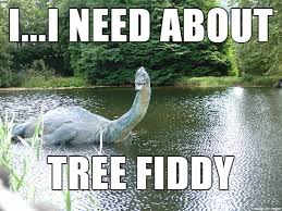 Tree Fiddy Meme - and the monster bent down and said meme on imgur