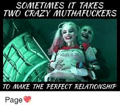 Crazy People Meme - sometimes it takes two crazy muthafuckers what it do to make the