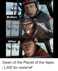 Planet Of The Apes Meme - before after dawn of the planet of the apes like for more