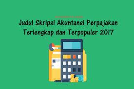 skripsi akuntansi ekonomi judul skripsi akuntansi perpajakan terlengkap dan terpopuler 2017