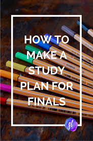 how to make a study plan for finals finals learning and college