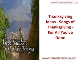 thanksgiving ideas songs of thanksgiving for all you ve done