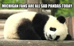 Sad Panda Meme - michigan fans are all sad pandas today sad panda quickmeme