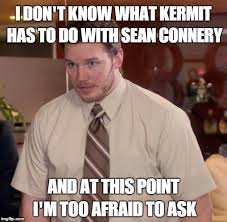 Sean Connery Memes - kermit and sean connery too afraid to ask imgflip