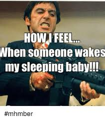 Sleeping Baby Meme - how feel when someone wakes my sleeping baby mhmber meme on