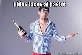 Tacos Al Pastor Meme - pides tacos al pastor meme de javi noble imagenes memes