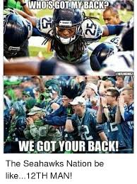 12th Man Meme - we got your back the seahawks nation be like12th man be like