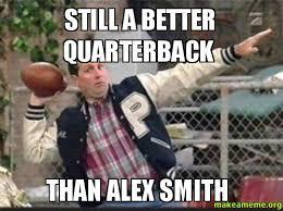 Alex Smith Meme - still a better quarterback than alex smith make a meme