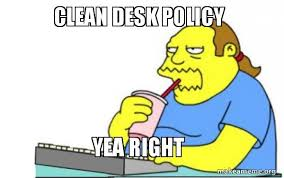 Desk Meme - clean desk policy yea right worst apocalypse ever make a meme
