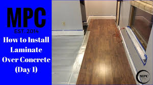 Installing Laminate Flooring Youtube How To Install Laminate Over Concrete Day 1 Youtube