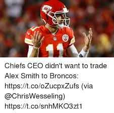 Chiefs Broncos Meme - chiefs ceo didn t want to trade alex smith to broncos