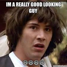Good Looking Guy Meme - a really good looking guy