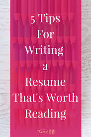 writing a resume tips 5 tips for writing a resume dalarcon com 103 resume writing tips and checklist resume genius
