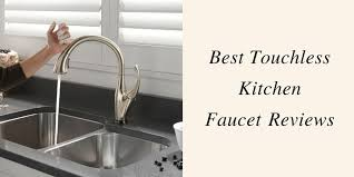 best touchless kitchen faucet 5 best touchless kitchen faucets reviews 2018 top picks