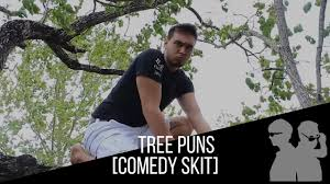 Tree Puns Tree Puns Comedy Skit Freshbrownies