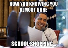 Done With School Meme - how you knowing you almost done school shopping happy obama
