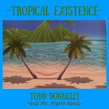 tropical photo album todd donnelly and mr myers band my new album tropical existence