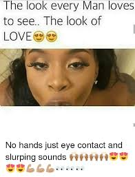 The Look Meme - the look every man loves to see the look of love no hands just eye