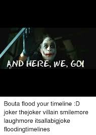 Here We Go Meme - and here we gor bouta flood your timeline d joker thejoker villain
