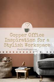 copper office inspiration for a stylish workspace poor little