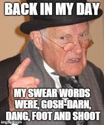 Gosh Meme - back in my day meme imgflip
