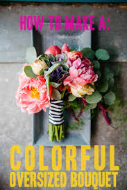 Bouquet Diy How To Make A Colorful Oversized Wedding Bouquet A Practical