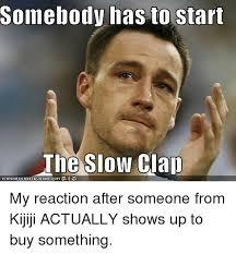 Slow Clap Meme - somebody has to start the slow clap rgercom icanhasche e2eu com
