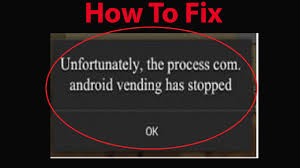 android vending how to fix play store process android vending