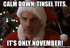 Tits Meme - calm down tinsel tits it s only november bad santa meme