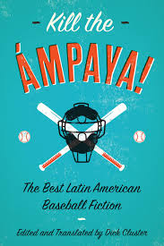 kill the ámpaya the best latin american baseball fiction