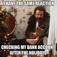 After Christmas Meme - i have the same reaction checking my banks account after the