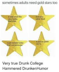 Gold Star Meme - sometimes adults need gold stars too look at u u only cried like