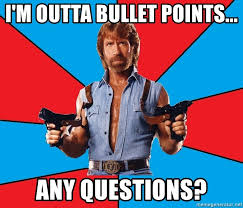 Any Questions Meme - i m outta bullet points any questions chuck norris meme