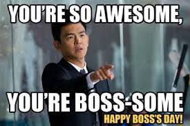 Boss Meme - you re so awesome you re boss some happy boss s