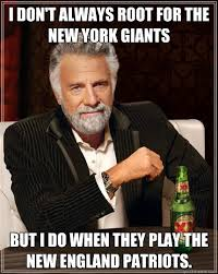 New England Patriots Meme - i don t always root for the new york giants but i do when they