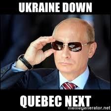Vladimir Putin Meme - ukraine down quebec next badass vladimir putin meme generator