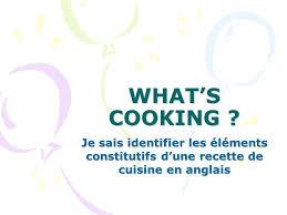 recette de cuisine anglais what s cooking je sais identifier les éléments constitutifs d une