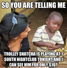 Harry Potter Trolley Meme - so you are telling me trolley snatcha is playing at 1 south