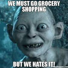 Grocery Meme - we must go grocery shopping but we hates it meme gollum 39772