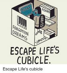 Cubicle Meme - today fears dreams escape life cubicle escape life s cubicle meme