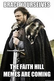 Faith Hill Meme - brace yourselves the faith hill memes are coming boromir