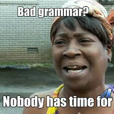 Bad Grammar Meme - bad grammar by d3t0nat0r meme center