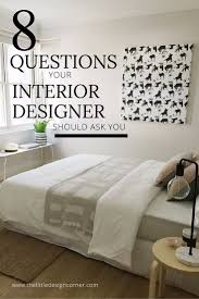8 questions your interior designer should ask you u2014 the little