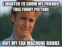 Fax Meme - i wanted to show my friends this funny picture but my fax machine
