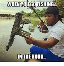 Memes Hood - when you go fishing in the hood meme on sizzle